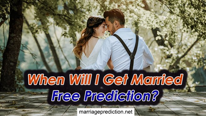 When Will I Get Married Free Prediction?