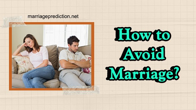 How To Avoid Marriage?