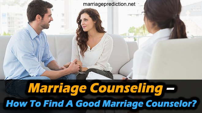 Marriage Counseling – How To Find A Good Marriage Counselor?