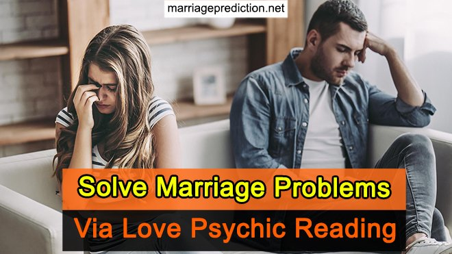 Solve Marriage Problems Via Love Psychic Reading